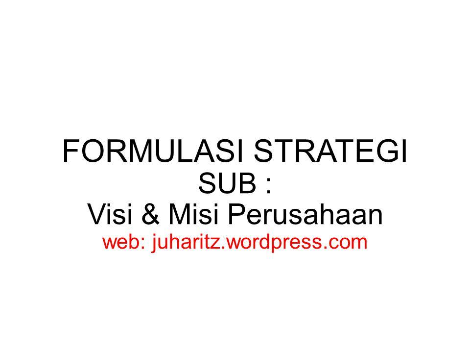 FORMULASI STRATEGI SUB : Visi & Misi Perusahaan web: juharitz.wordpress.com