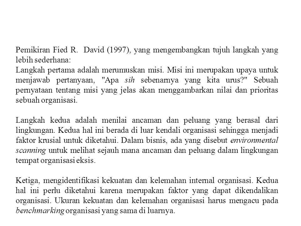 Pemikiran Fied R. David (1997), yang mengembangkan tujuh langkah yang lebih sederhana: Langkah pertama adalah merumuskan misi. Misi ini merupakan upay