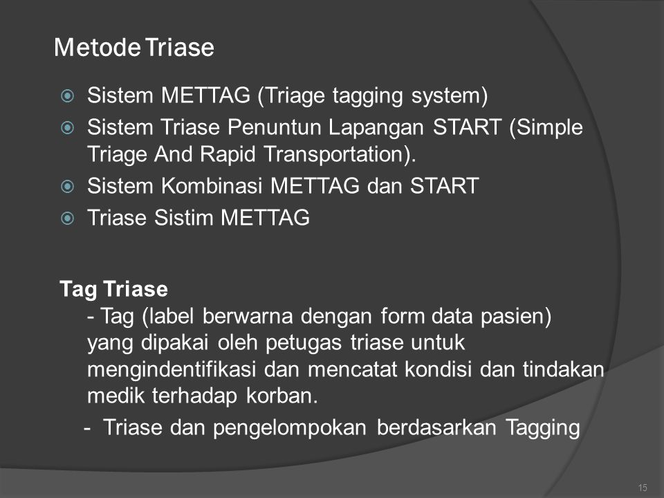 Metode Triase  Sistem METTAG (Triage tagging system)  Sistem Triase Penuntun Lapangan START (Simple Triage And Rapid Transportation).  Sistem Kombi