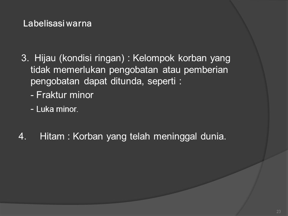 Labelisasi warna 3. Hijau (kondisi ringan) : Kelompok korban yang tidak memerlukan pengobatan atau pemberian pengobatan dapat ditunda, seperti : - Fra