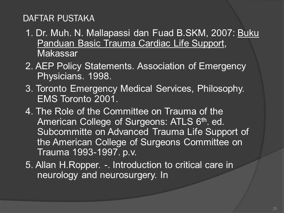 DAFTAR PUSTAKA 1. Dr. Muh. N. Mallapassi dan Fuad B.SKM, 2007: Buku Panduan Basic Trauma Cardiac Life Support, Makassar 2. AEP Policy Statements. Asso