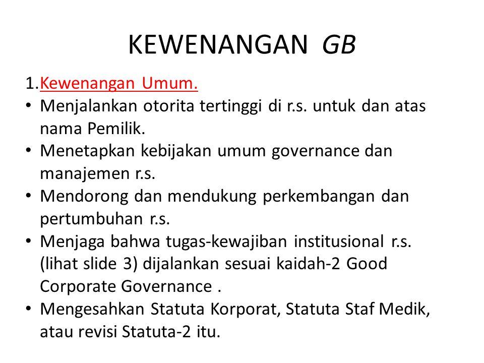 KEWENANGAN GB 1.Kewenangan Umum. Menjalankan otorita tertinggi di r.s. untuk dan atas nama Pemilik. Menetapkan kebijakan umum governance dan manajemen