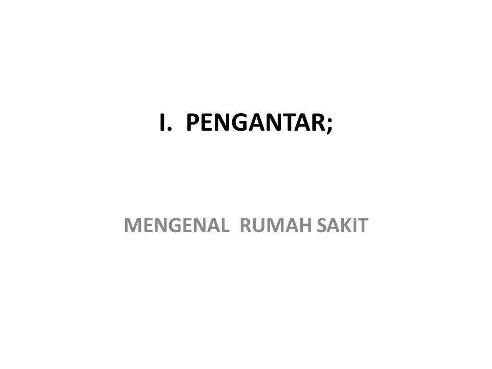 I. PENGANTAR; MENGENAL RUMAH SAKIT