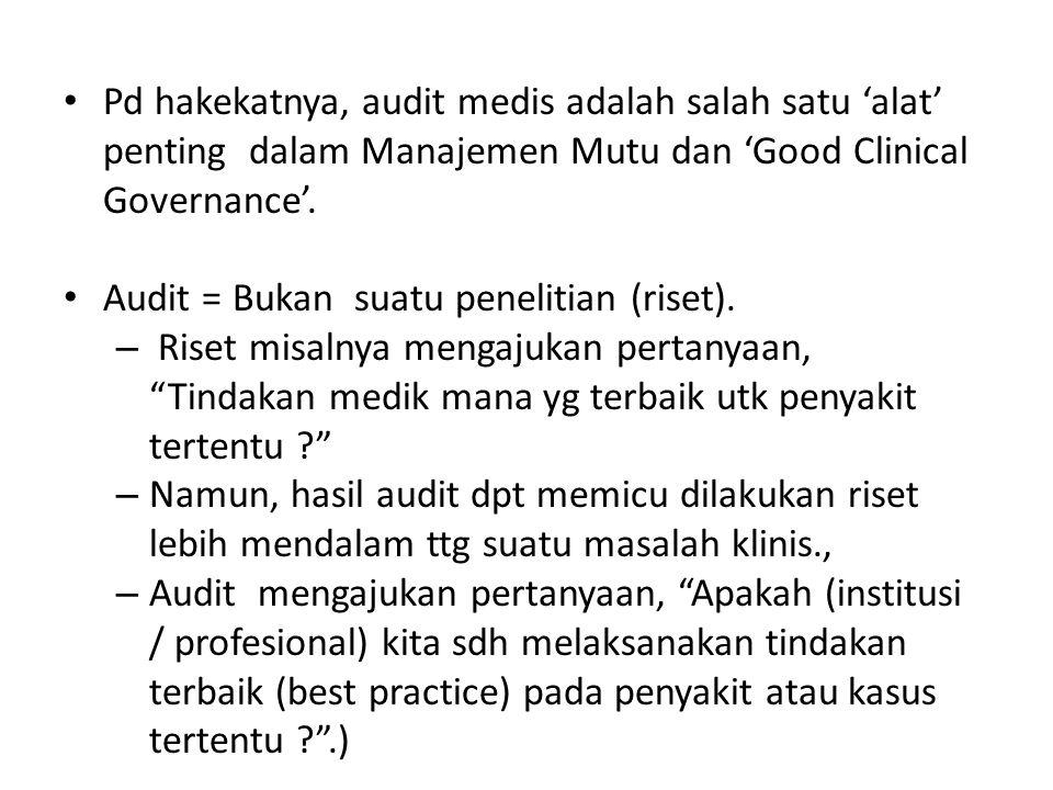 Pd hakekatnya, audit medis adalah salah satu 'alat' penting dalam Manajemen Mutu dan 'Good Clinical Governance'. Audit = Bukan suatu penelitian (riset
