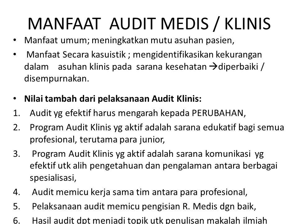 MANFAAT AUDIT MEDIS / KLINIS Manfaat umum; meningkatkan mutu asuhan pasien, Manfaat Secara kasuistik ; mengidentifikasikan kekurangan dalam asuhan kli