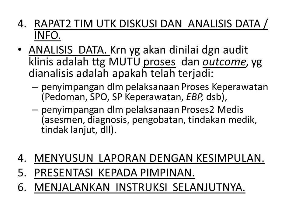 4.RAPAT2 TIM UTK DISKUSI DAN ANALISIS DATA / INFO. ANALISIS DATA. Krn yg akan dinilai dgn audit klinis adalah ttg MUTU proses dan outcome, yg dianalis