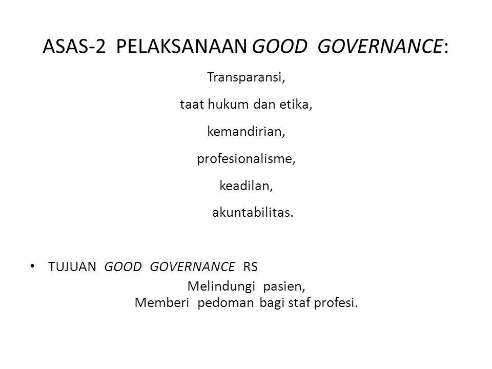 ASAS-2 PELAKSANAAN GOOD GOVERNANCE: Transparansi, taat hukum dan etika, kemandirian, profesionalisme, keadilan, akuntabilitas. TUJUAN GOOD GOVERNANCE
