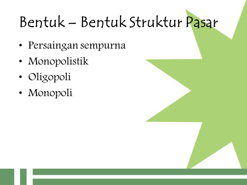 Bentuk – Bentuk Struktur Pasar Persaingan sempurna Monopolistik Oligopoli Monopoli
