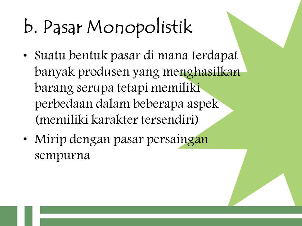 b. Pasar Monopolistik Suatu bentuk pasar di mana terdapat banyak produsen yang menghasilkan barang serupa tetapi memiliki perbedaan dalam beberapa asp
