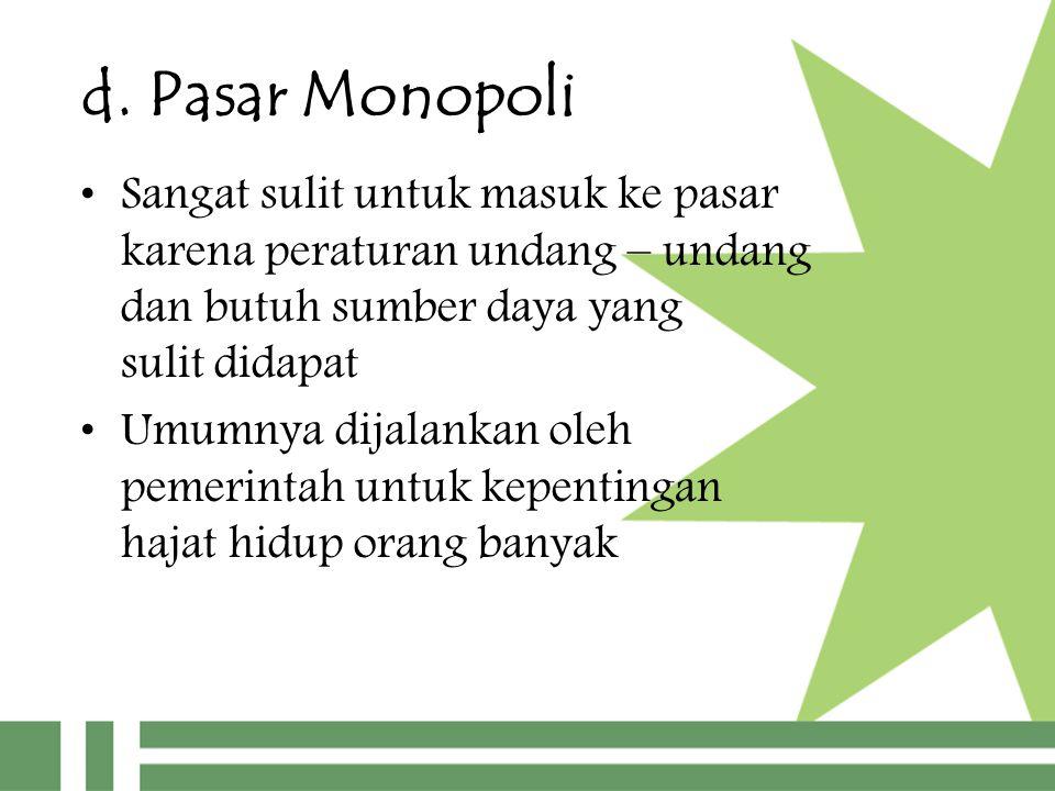d. Pasar Monopoli Sangat sulit untuk masuk ke pasar karena peraturan undang – undang dan butuh sumber daya yang sulit didapat Umumnya dijalankan oleh