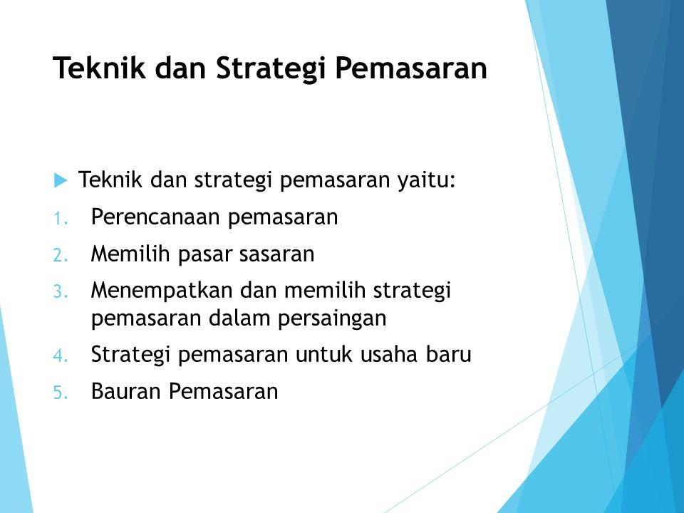 Teknik dan Strategi Pemasaran  Teknik dan strategi pemasaran yaitu: 1. Perencanaan pemasaran 2. Memilih pasar sasaran 3. Menempatkan dan memilih stra