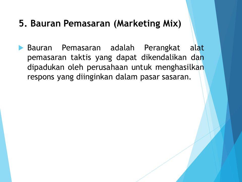 5. Bauran Pemasaran (Marketing Mix)  Bauran Pemasaran adalah Perangkat alat pemasaran taktis yang dapat dikendalikan dan dipadukan oleh perusahaan un