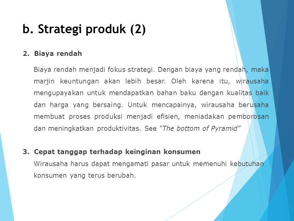 b. Strategi produk (2) 2. Biaya rendah Biaya rendah menjadi fokus strategi. Dengan biaya yang rendah, maka marjin keuntungan akan lebih besar. Oleh ka
