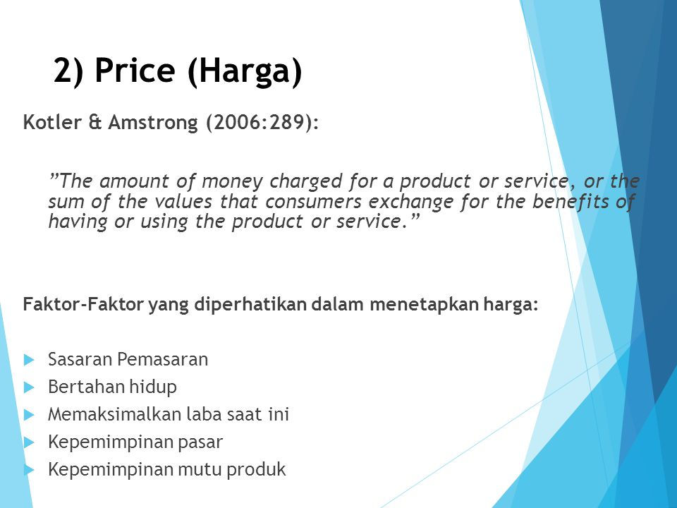 "2) Price (Harga) Kotler & Amstrong (2006:289): ""The amount of money charged for a product or service, or the sum of the values that consumers exchange"