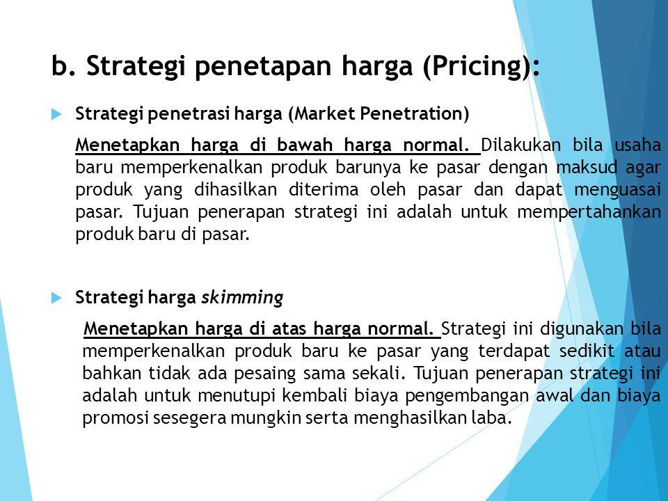 b. Strategi penetapan harga (Pricing):  Strategi penetrasi harga (Market Penetration) Menetapkan harga di bawah harga normal. Dilakukan bila usaha ba