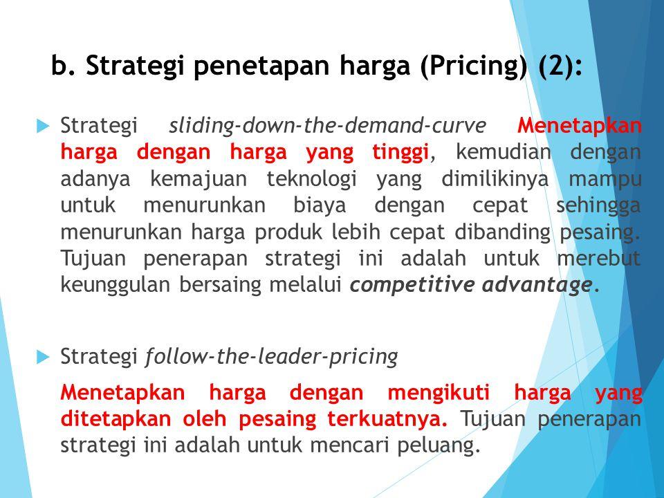 b. Strategi penetapan harga (Pricing) (2):  Strategi sliding-down-the-demand-curve Menetapkan harga dengan harga yang tinggi, kemudian dengan adanya