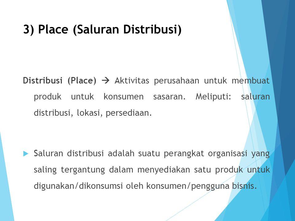3) Place (Saluran Distribusi) Distribusi (Place)  Aktivitas perusahaan untuk membuat produk untuk konsumen sasaran. Meliputi: saluran distribusi, lok
