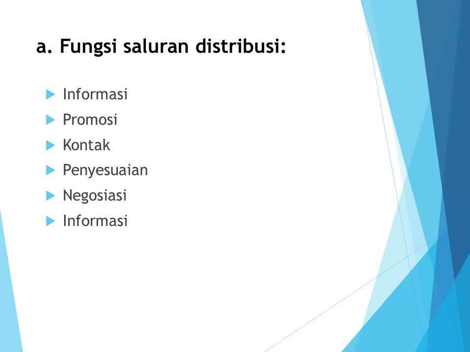 a. Fungsi saluran distribusi:  Informasi  Promosi  Kontak  Penyesuaian  Negosiasi  Informasi