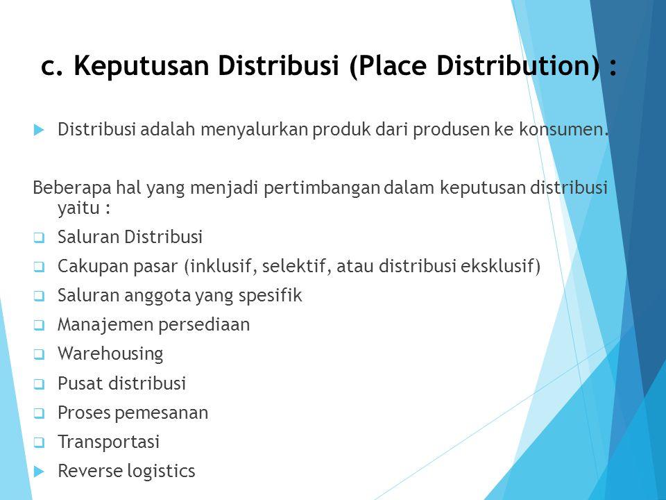 c. Keputusan Distribusi (Place Distribution) :  Distribusi adalah menyalurkan produk dari produsen ke konsumen. Beberapa hal yang menjadi pertimbanga