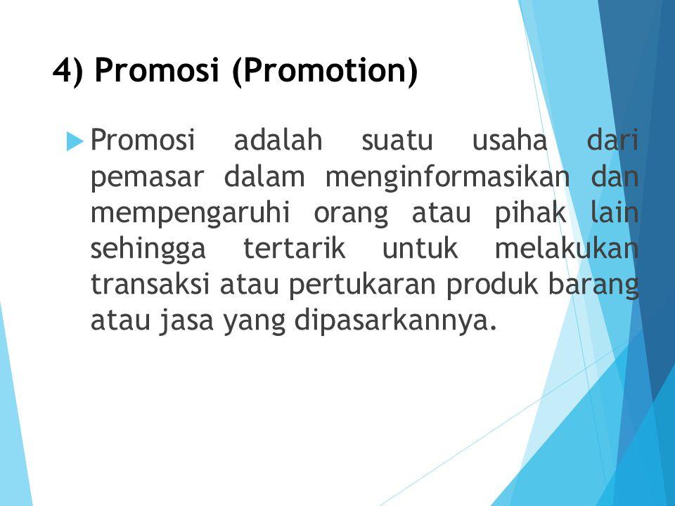 4) Promosi (Promotion)  Promosi adalah suatu usaha dari pemasar dalam menginformasikan dan mempengaruhi orang atau pihak lain sehingga tertarik untuk