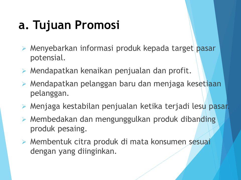 a. Tujuan Promosi  Menyebarkan informasi produk kepada target pasar potensial.  Mendapatkan kenaikan penjualan dan profit.  Mendapatkan pelanggan b