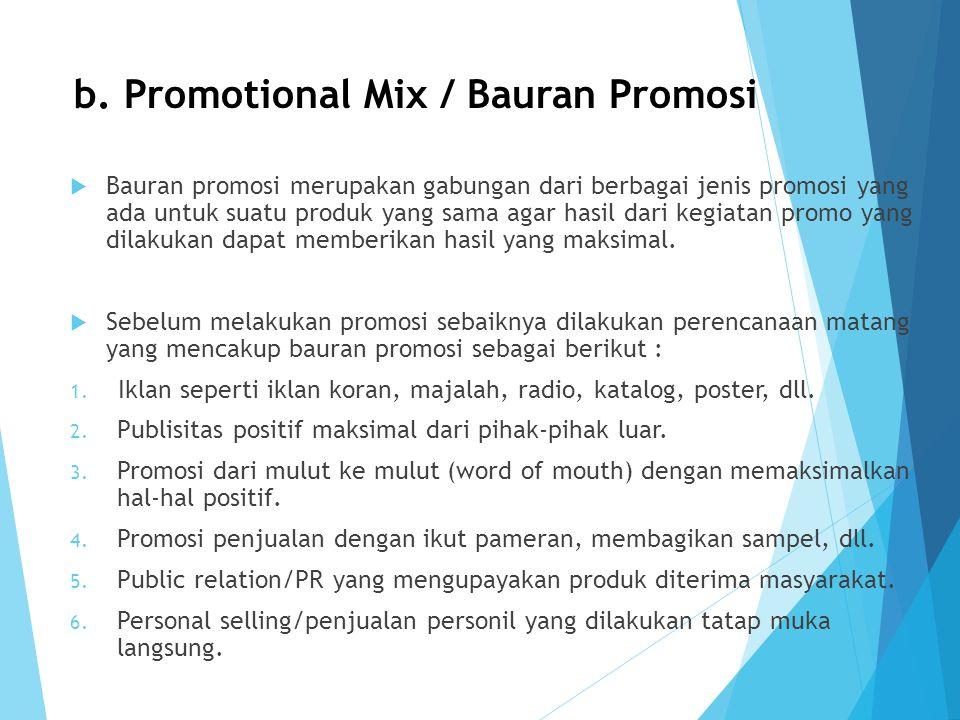 b. Promotional Mix / Bauran Promosi  Bauran promosi merupakan gabungan dari berbagai jenis promosi yang ada untuk suatu produk yang sama agar hasil d