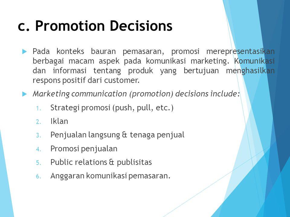 c. Promotion Decisions  Pada konteks bauran pemasaran, promosi merepresentasikan berbagai macam aspek pada komunikasi marketing. Komunikasi dan infor