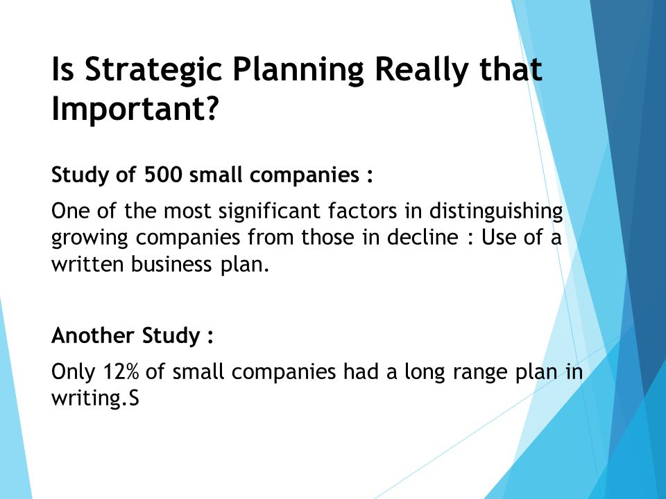 Is Strategic Planning Really that Important? Study of 500 small companies : One of the most significant factors in distinguishing growing companies fr