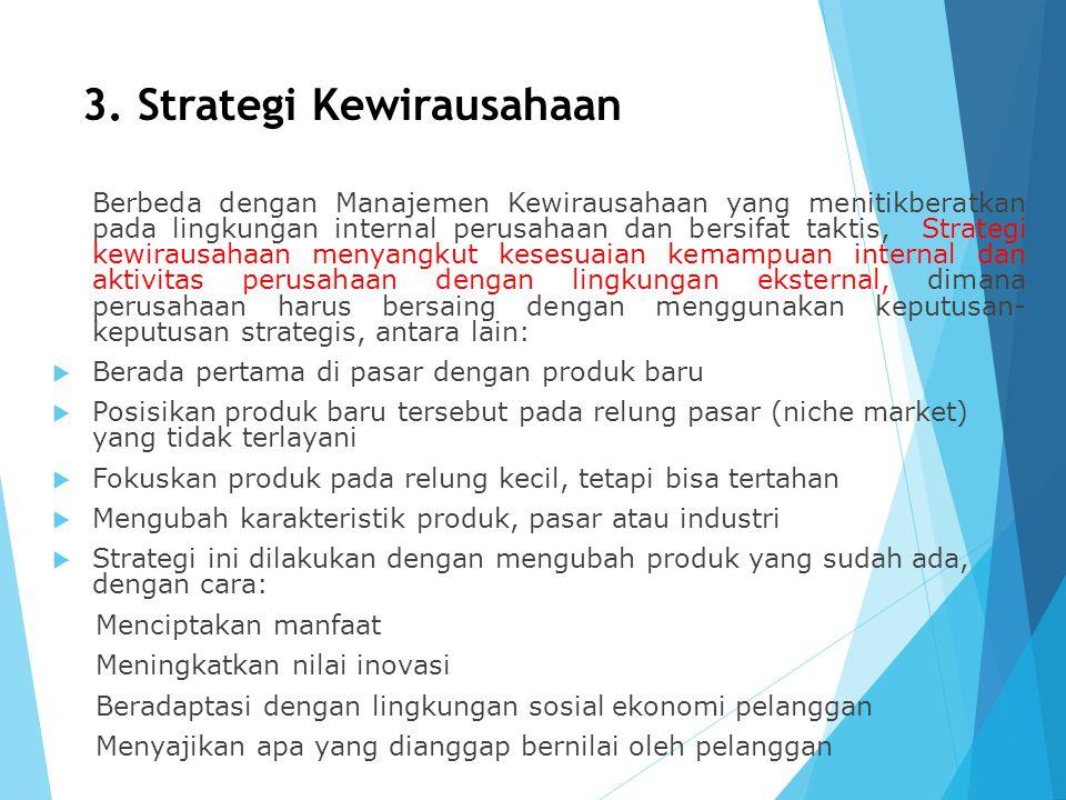 3. Strategi Kewirausahaan Berbeda dengan Manajemen Kewirausahaan yang menitikberatkan pada lingkungan internal perusahaan dan bersifat taktis, Strateg