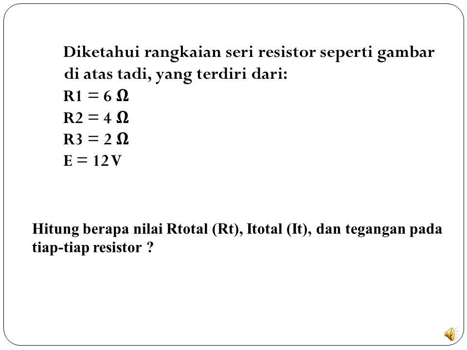 Hitung berapa nilai Rtotal (Rt), Itotal (It), dan tegangan pada tiap-tiap resistor .