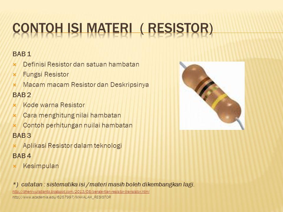 BAB 1  Definisi Resistor dan satuan hambatan  Fungsi Resistor  Macam macam Resistor dan Deskripsinya BAB 2  Kode warna Resistor  Cara menghitung
