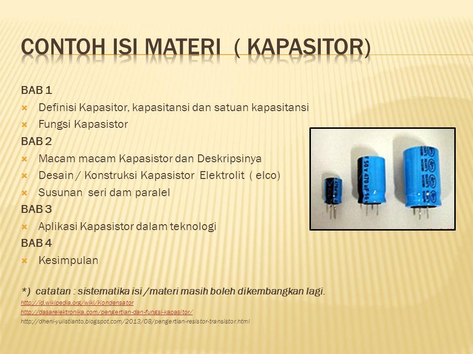 BAB 1  Definisi Kapasitor, kapasitansi dan satuan kapasitansi  Fungsi Kapasistor BAB 2  Macam macam Kapasistor dan Deskripsinya  Desain / Konstruk