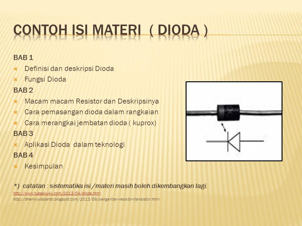 BAB 1  Definisi dan deskripsi Dioda  Fungsi Dioda BAB 2  Macam macam Resistor dan Deskripsinya  Cara pemasangan dioda dalam rangkaian  Cara meran