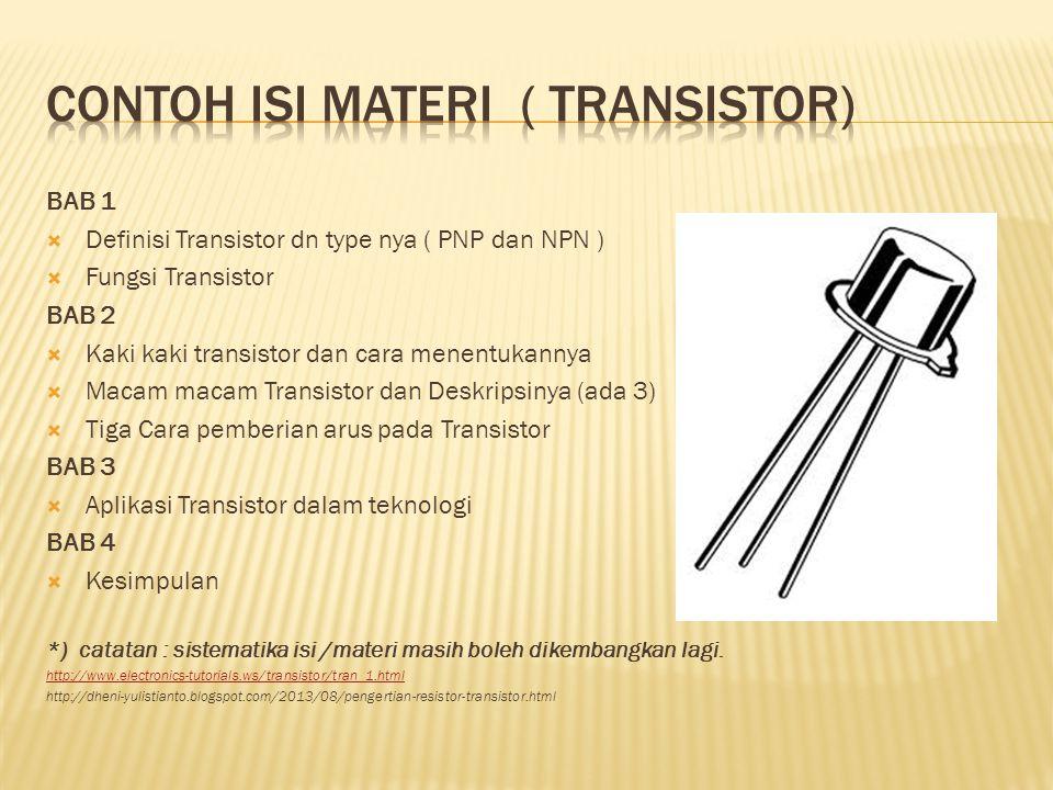 BAB 1  Definisi Transistor dn type nya ( PNP dan NPN )  Fungsi Transistor BAB 2  Kaki kaki transistor dan cara menentukannya  Macam macam Transist