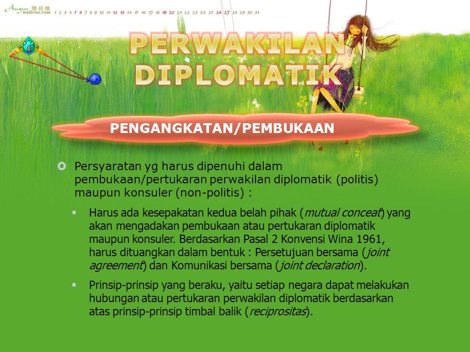  Persyaratan yg harus dipenuhi dalam pembukaan/pertukaran perwakilan diplomatik (politis) maupun konsuler (non-politis) :  Harus ada kesepakatan ked