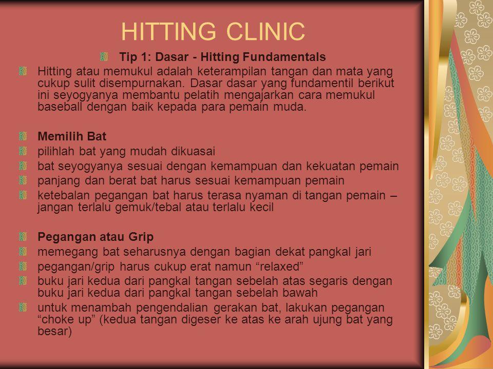 HITTING CLINIC Tip 1: Dasar - Hitting Fundamentals Hitting atau memukul adalah keterampilan tangan dan mata yang cukup sulit disempurnakan. Dasar dasa