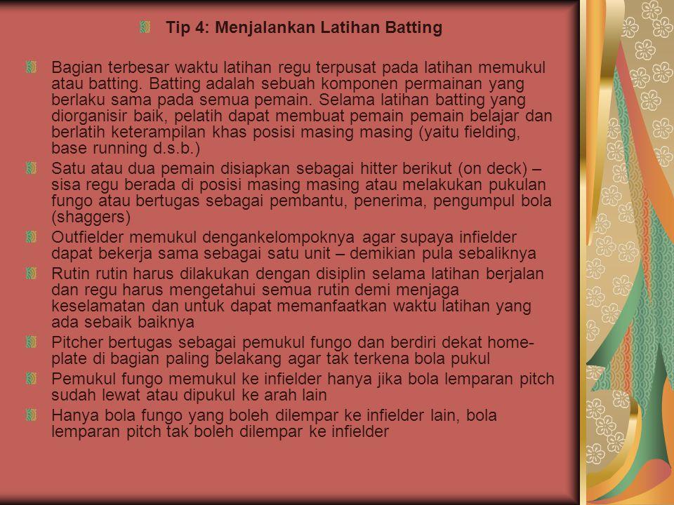 Tip 4: Menjalankan Latihan Batting Bagian terbesar waktu latihan regu terpusat pada latihan memukul atau batting. Batting adalah sebuah komponen perma