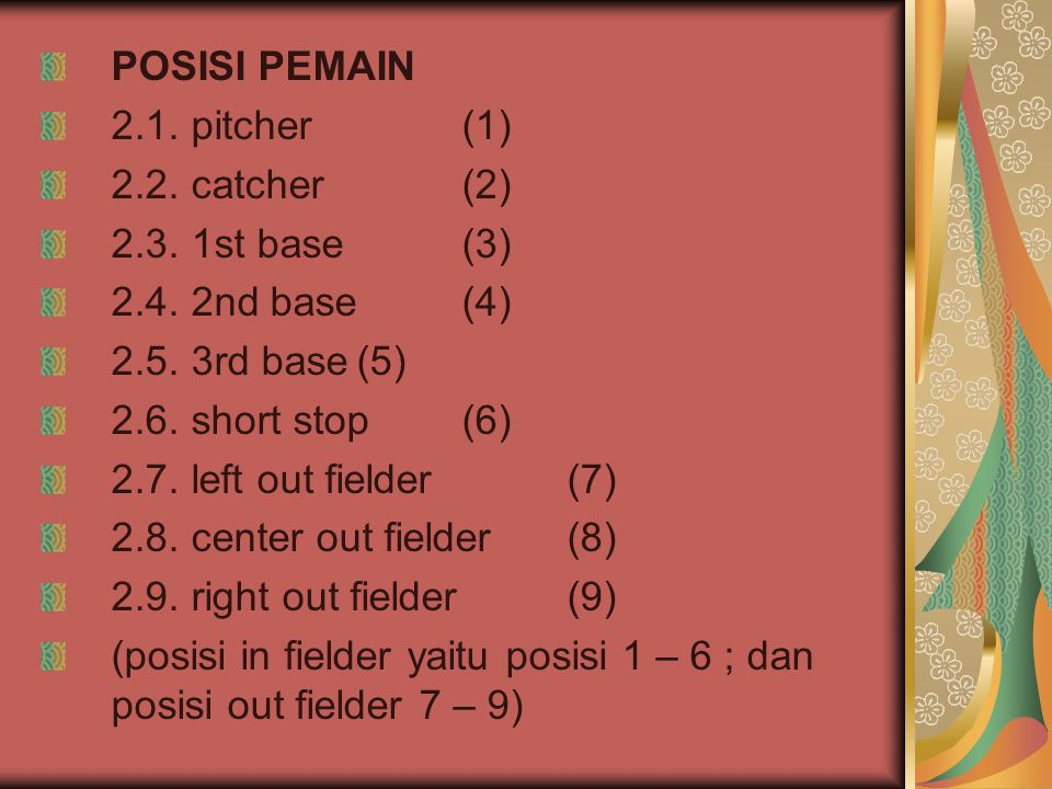 POSISI PEMAIN 2.1. pitcher(1) 2.2. catcher(2) 2.3. 1st base(3) 2.4. 2nd base(4) 2.5. 3rd base(5) 2.6. short stop(6) 2.7. left out fielder(7) 2.8. cent