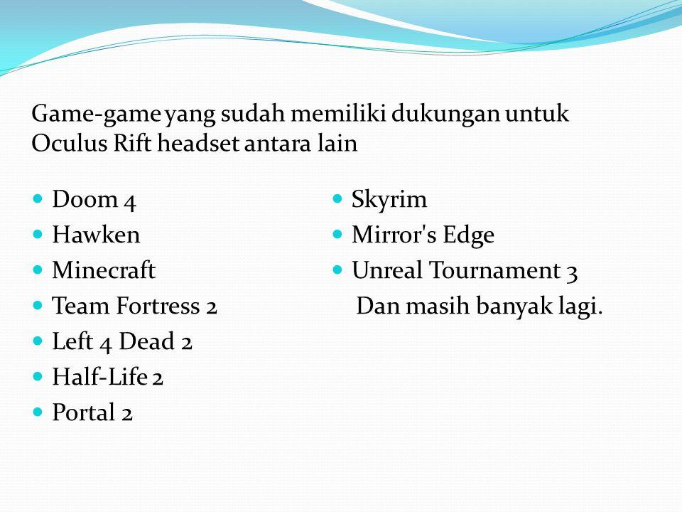 Doom 4 Hawken Minecraft Team Fortress 2 Left 4 Dead 2 Half-Life 2 Portal 2 Skyrim Mirror's Edge Unreal Tournament 3 Dan masih banyak lagi. Game-game y