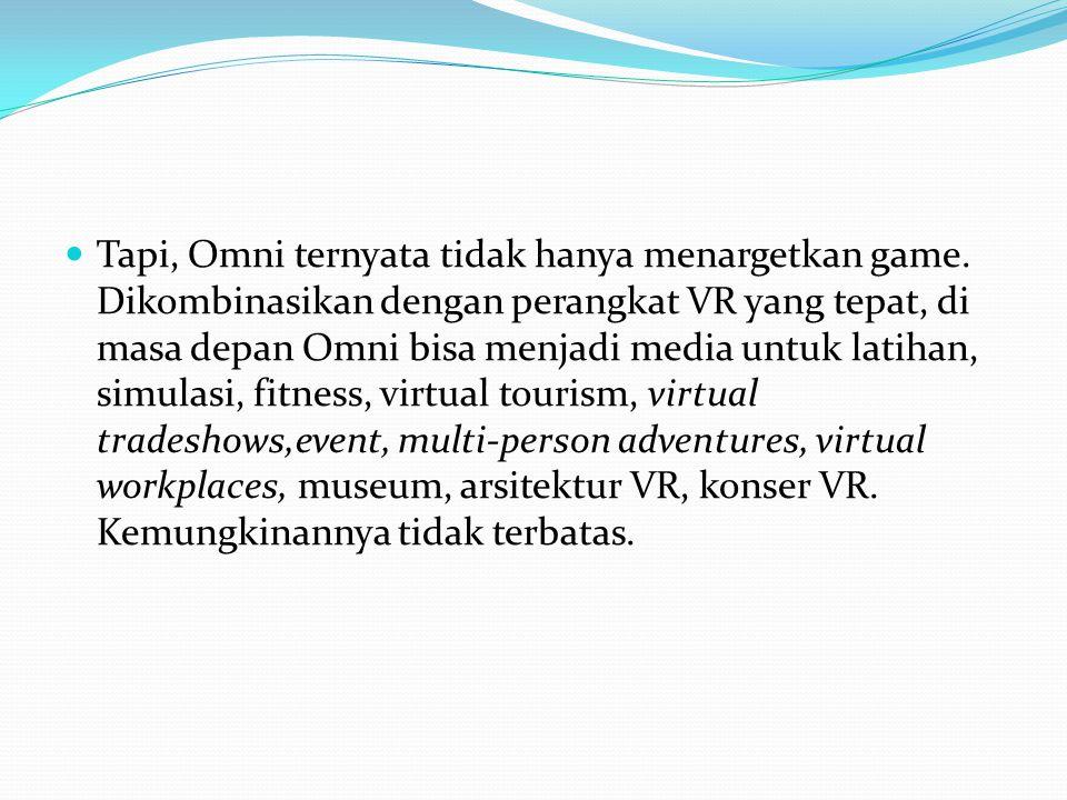 Tapi, Omni ternyata tidak hanya menargetkan game. Dikombinasikan dengan perangkat VR yang tepat, di masa depan Omni bisa menjadi media untuk latihan,