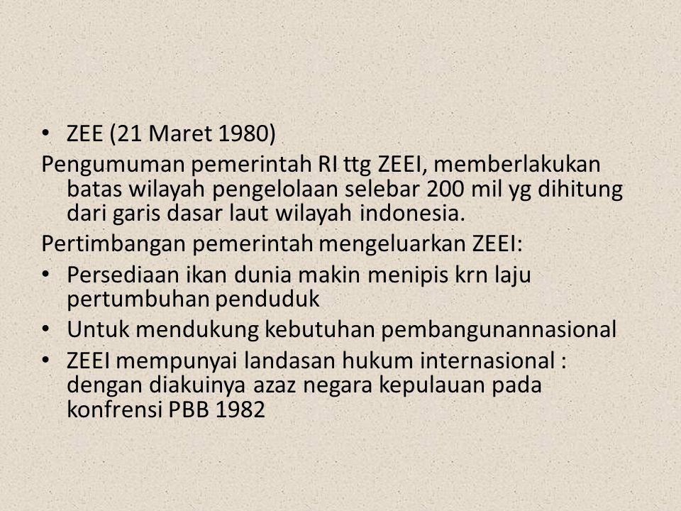 ZEE (21 Maret 1980) Pengumuman pemerintah RI ttg ZEEI, memberlakukan batas wilayah pengelolaan selebar 200 mil yg dihitung dari garis dasar laut wilay