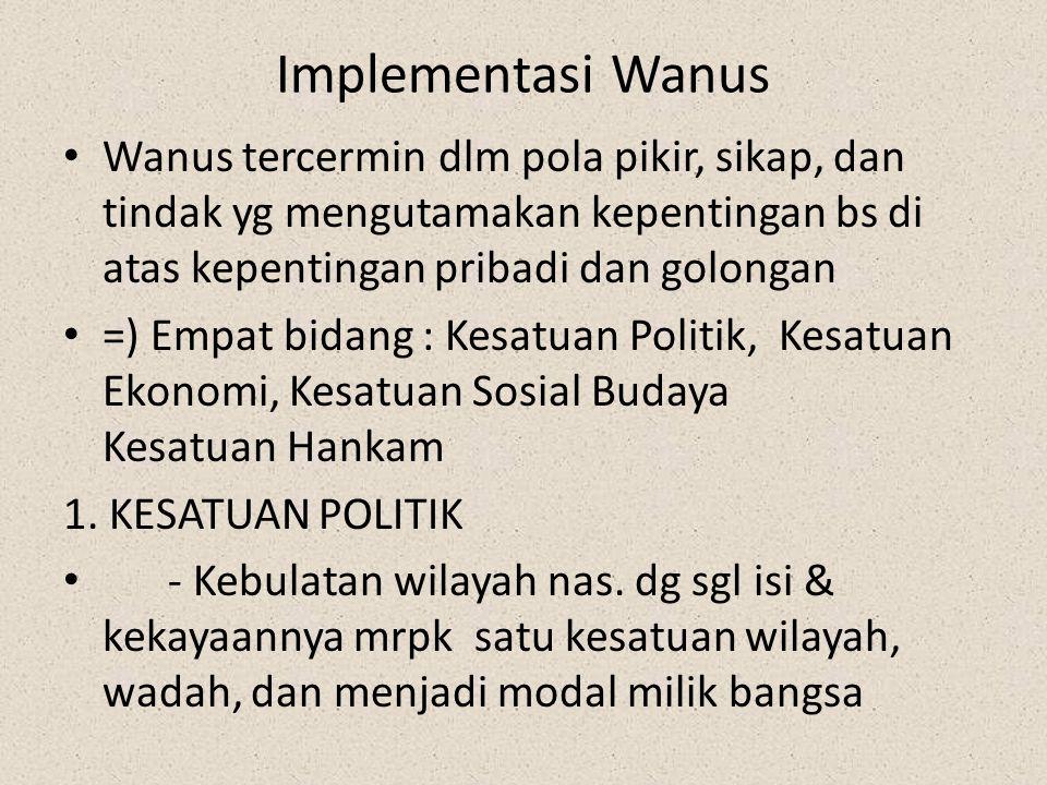Implementasi Wanus Wanus tercermin dlm pola pikir, sikap, dan tindak yg mengutamakan kepentingan bs di atas kepentingan pribadi dan golongan =) Empat