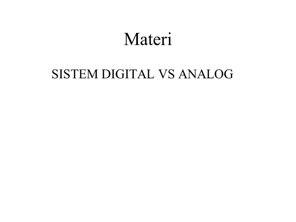 Materi SISTEM DIGITAL VS ANALOG