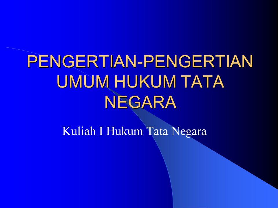 PENGERTIAN-PENGERTIAN UMUM HUKUM TATA NEGARA Kuliah I Hukum Tata Negara