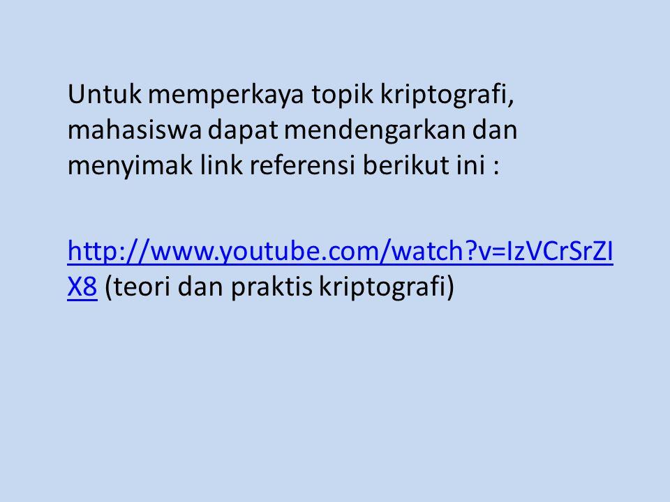 Untuk memperkaya topik kriptografi, mahasiswa dapat mendengarkan dan menyimak link referensi berikut ini : http://www.youtube.com/watch?v=IzVCrSrZI X8