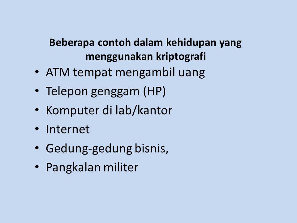 Beberapa contoh dalam kehidupan yang menggunakan kriptografi ATM tempat mengambil uang Telepon genggam (HP) Komputer di lab/kantor Internet Gedung-ged