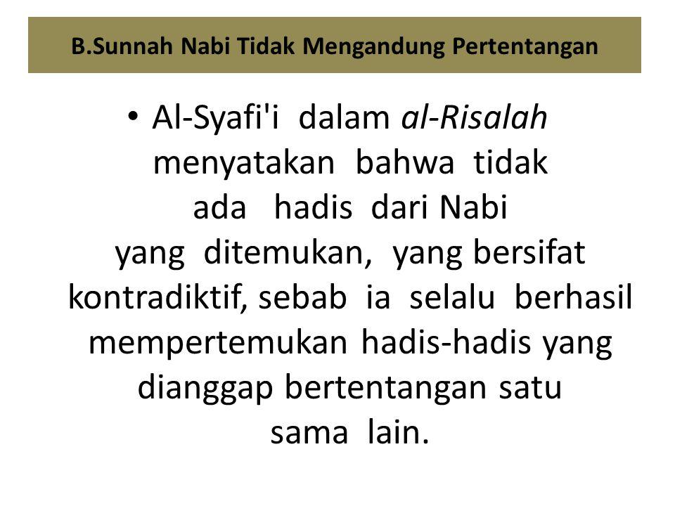 B.Sunnah Nabi Tidak Mengandung Pertentangan Al-Syafi'i dalam al-Risalah menyatakan bahwa tidak ada hadis dari Nabi yang ditemukan, yang bersifat kontr