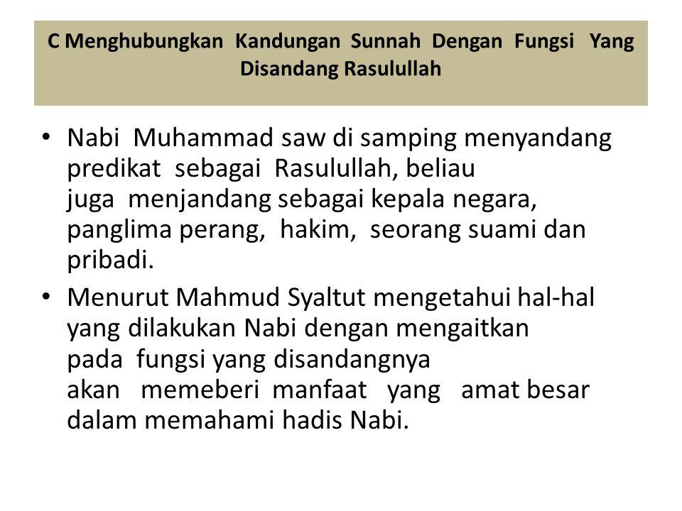 C Menghubungkan Kandungan Sunnah Dengan Fungsi Yang Disandang Rasulullah Nabi Muhammad saw di samping menyandang predikat sebagai Rasulullah, beliau j