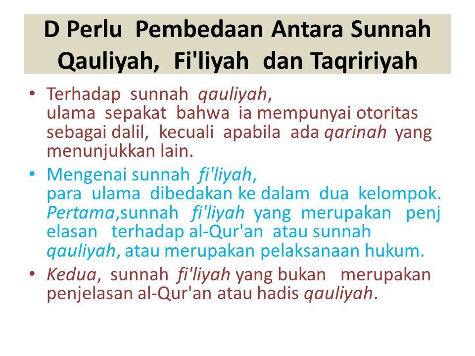 D Perlu Pembedaan Antara Sunnah Qauliyah, Fi'liyah dan Taqririyah Terhadap sunnah qauliyah, ulama sepakat bahwa ia mempunyai otoritas sebagai dalil, k