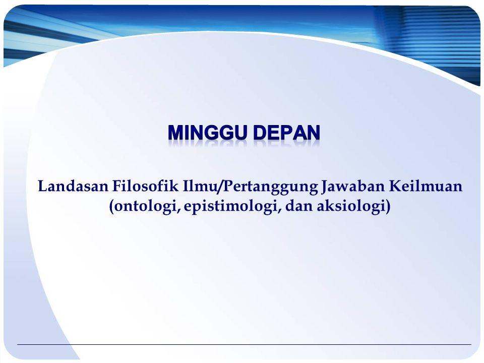 Landasan Filosofik Ilmu/Pertanggung Jawaban Keilmuan (ontologi, epistimologi, dan aksiologi)